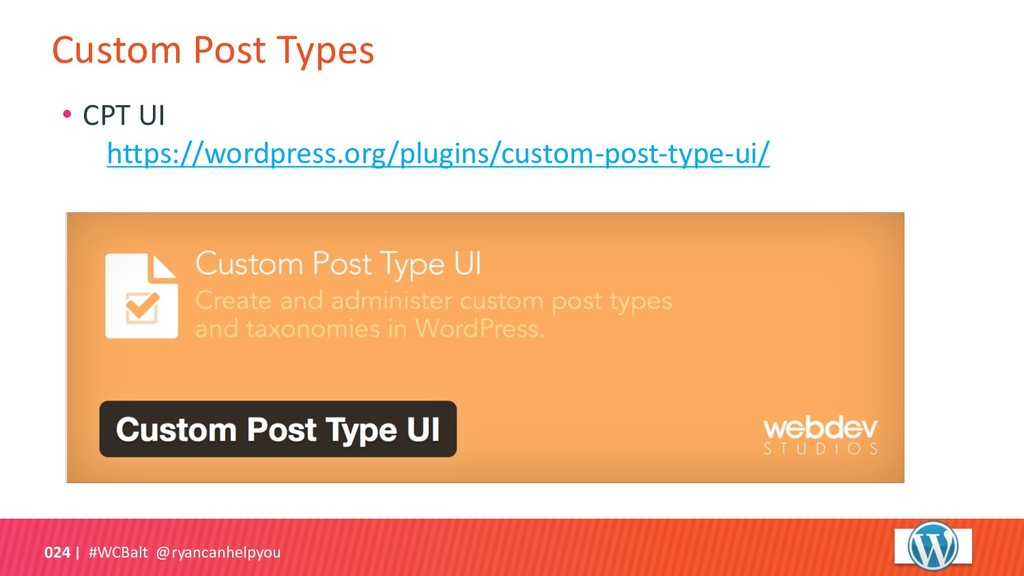 Custom Post Types #WCBalt @ryancanhelpyou 024 •...