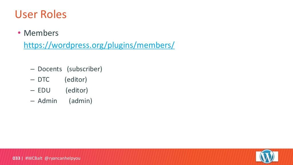 User Roles #WCBalt @ryancanhelpyou 033 • Member...