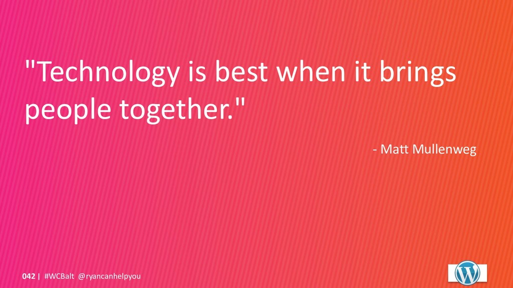 """""""Technology is best when it brings people toget..."""