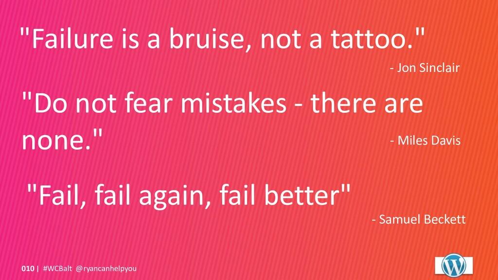 """Failure is a bruise, not a tattoo."" - Jon Sinc..."