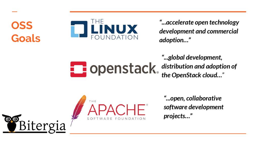 """OSS Goals """"...accelerate open technology develo..."""