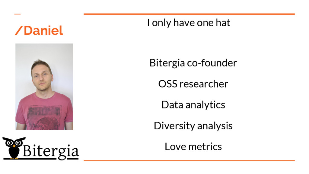 /Daniel I only have one hat Bitergia co-founder...