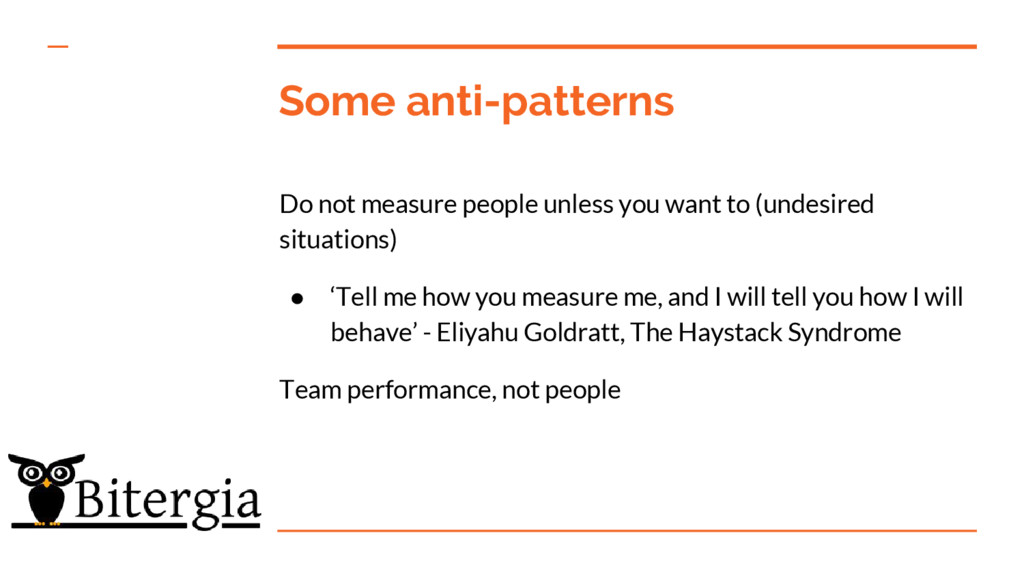 Some anti-patterns Do not measure people unless...