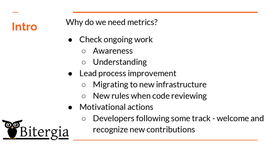Intro Why do we need metrics? ● Check ongoing w...