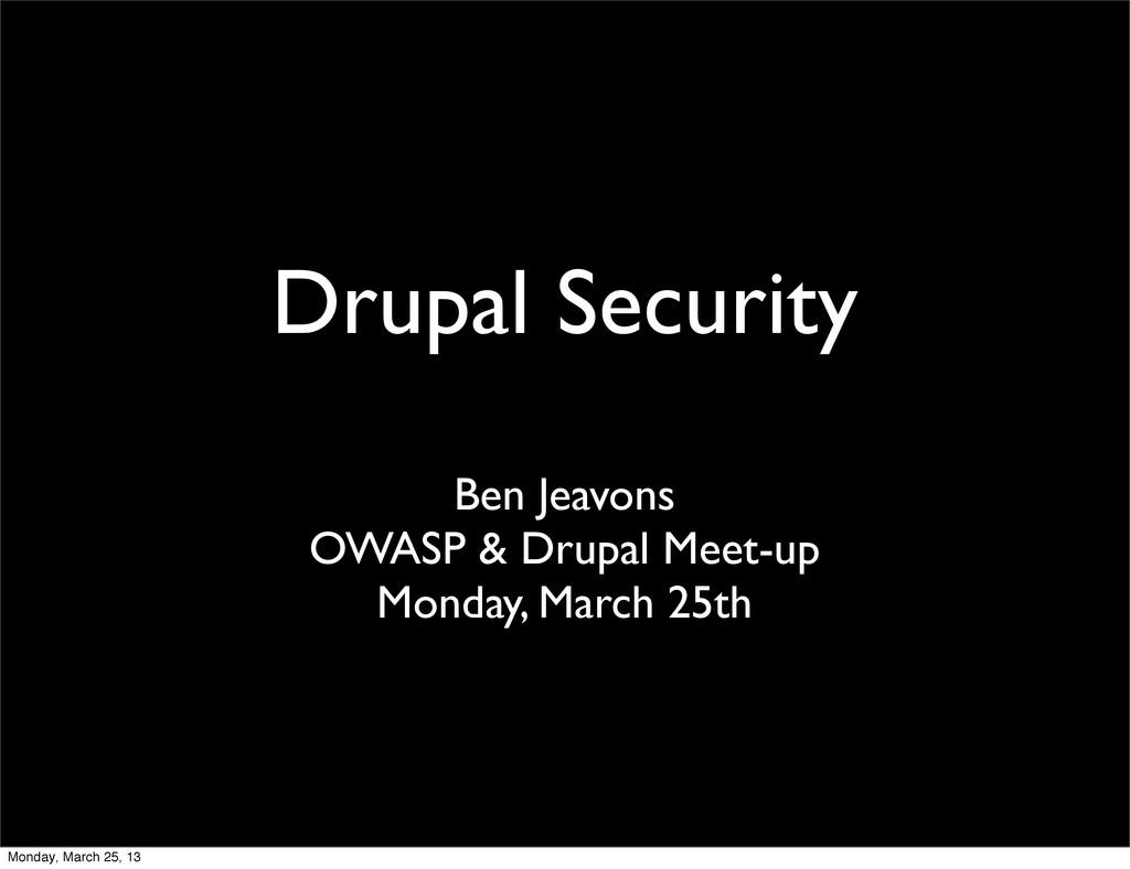 Drupal Security Ben Jeavons OWASP & Drupal Meet...