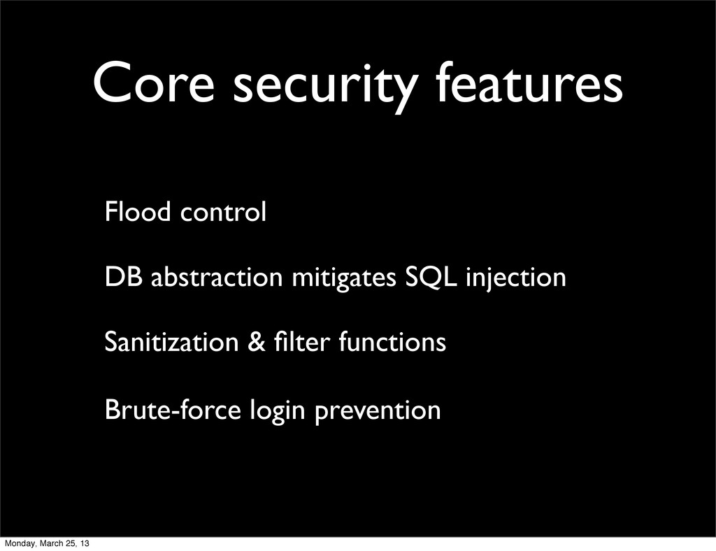 Core security features Flood control DB abstrac...