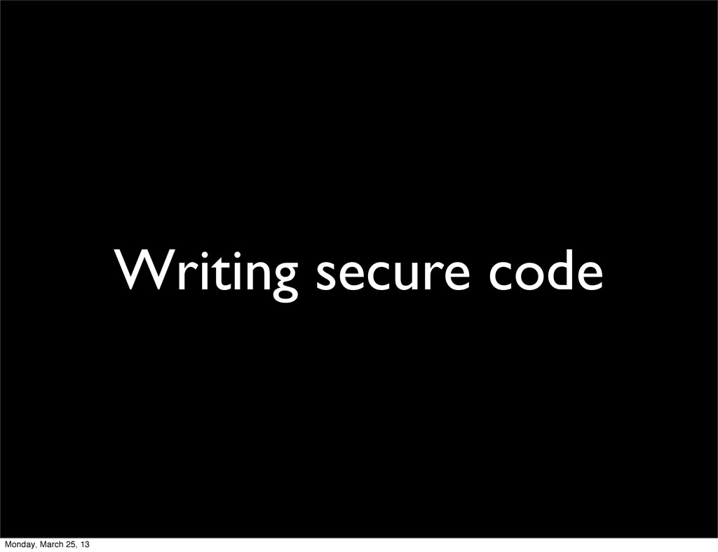 Writing secure code Monday, March 25, 13