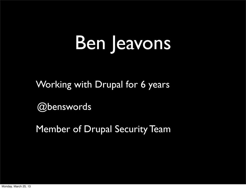 Ben Jeavons Working with Drupal for 6 years @be...
