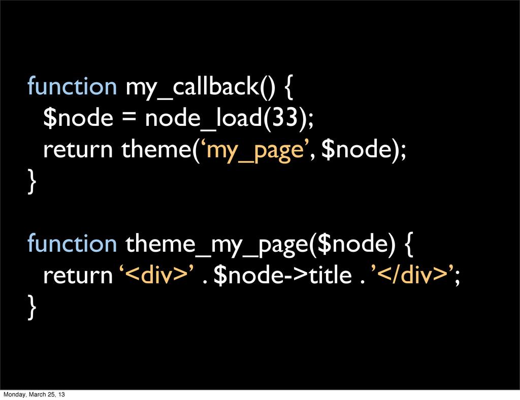 function my_callback() { $node = node_load(33);...