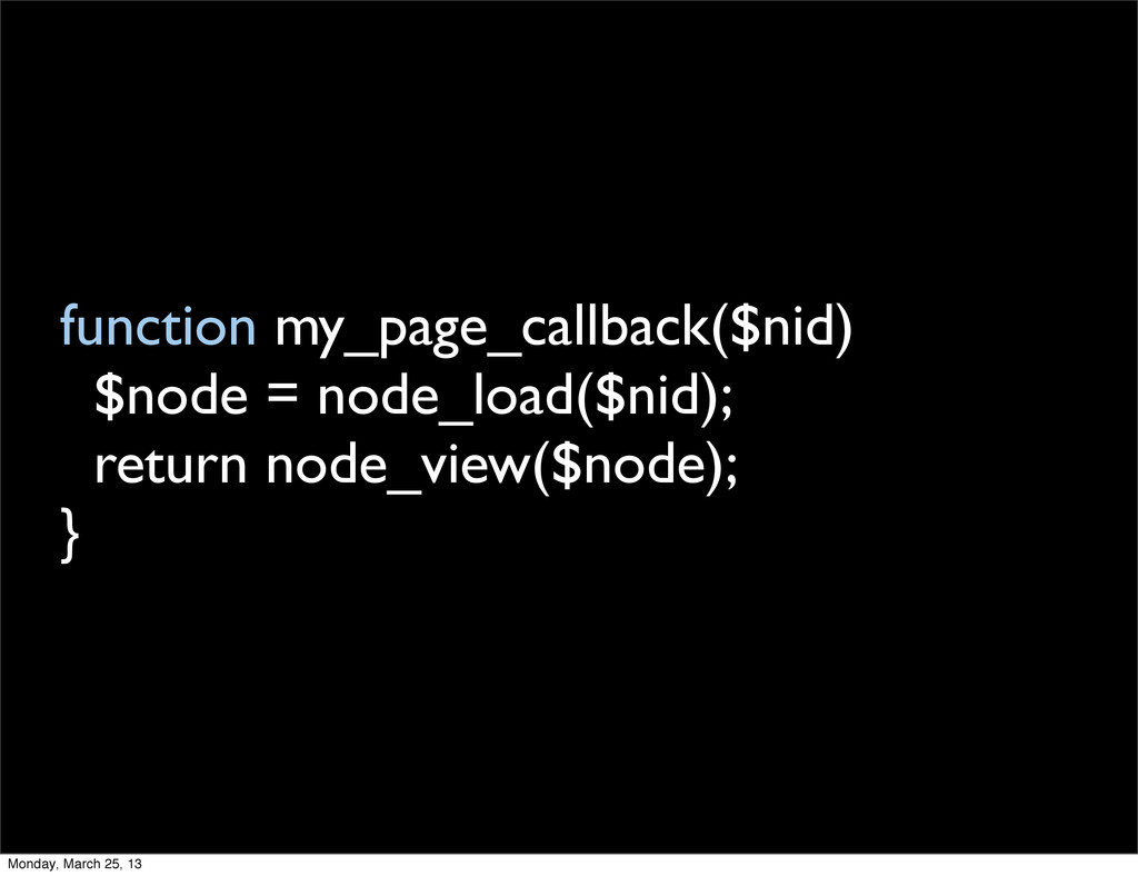 function my_page_callback($nid) $node = node_lo...