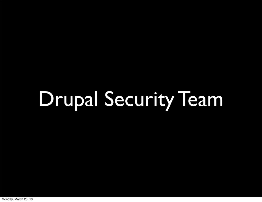 Drupal Security Team Monday, March 25, 13