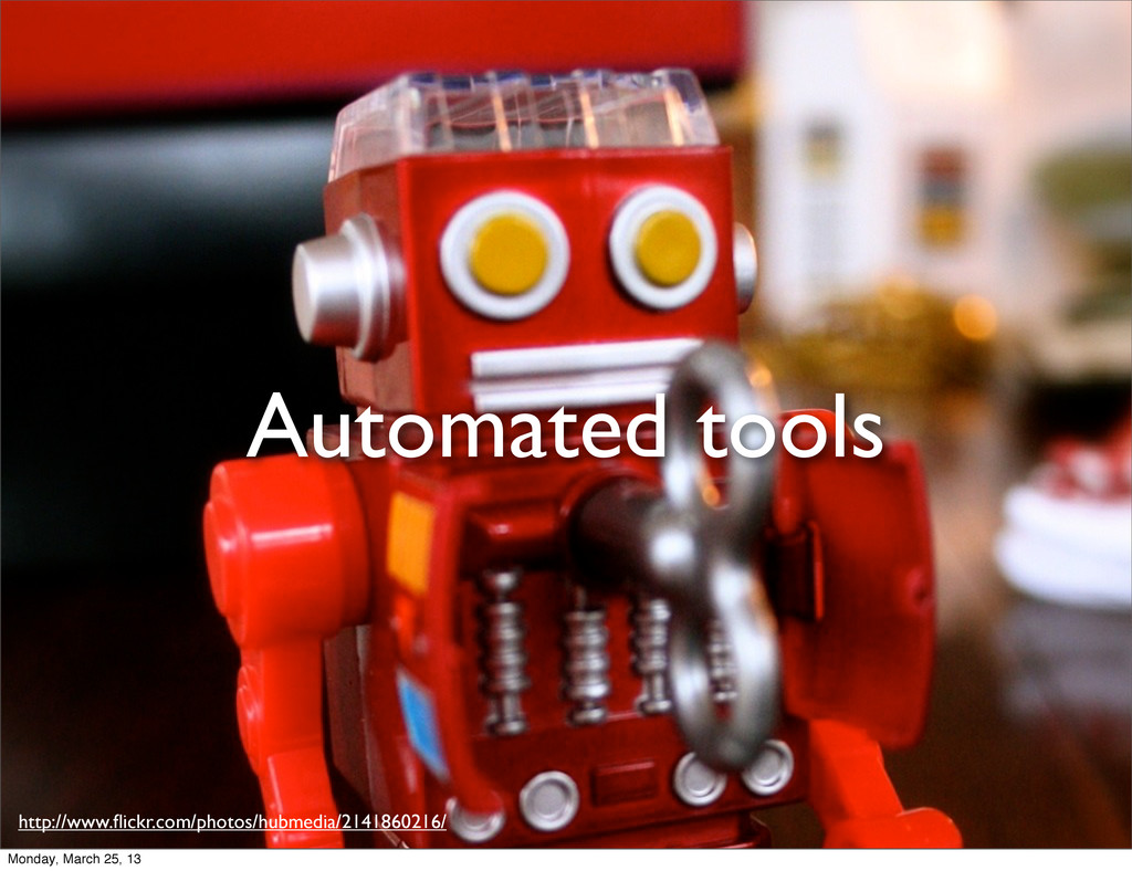 Automated tools http://www.flickr.com/photos/hub...
