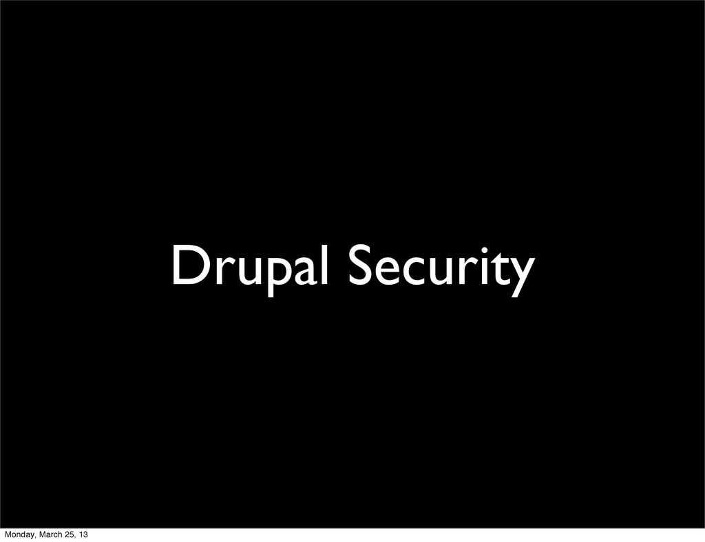Drupal Security Monday, March 25, 13