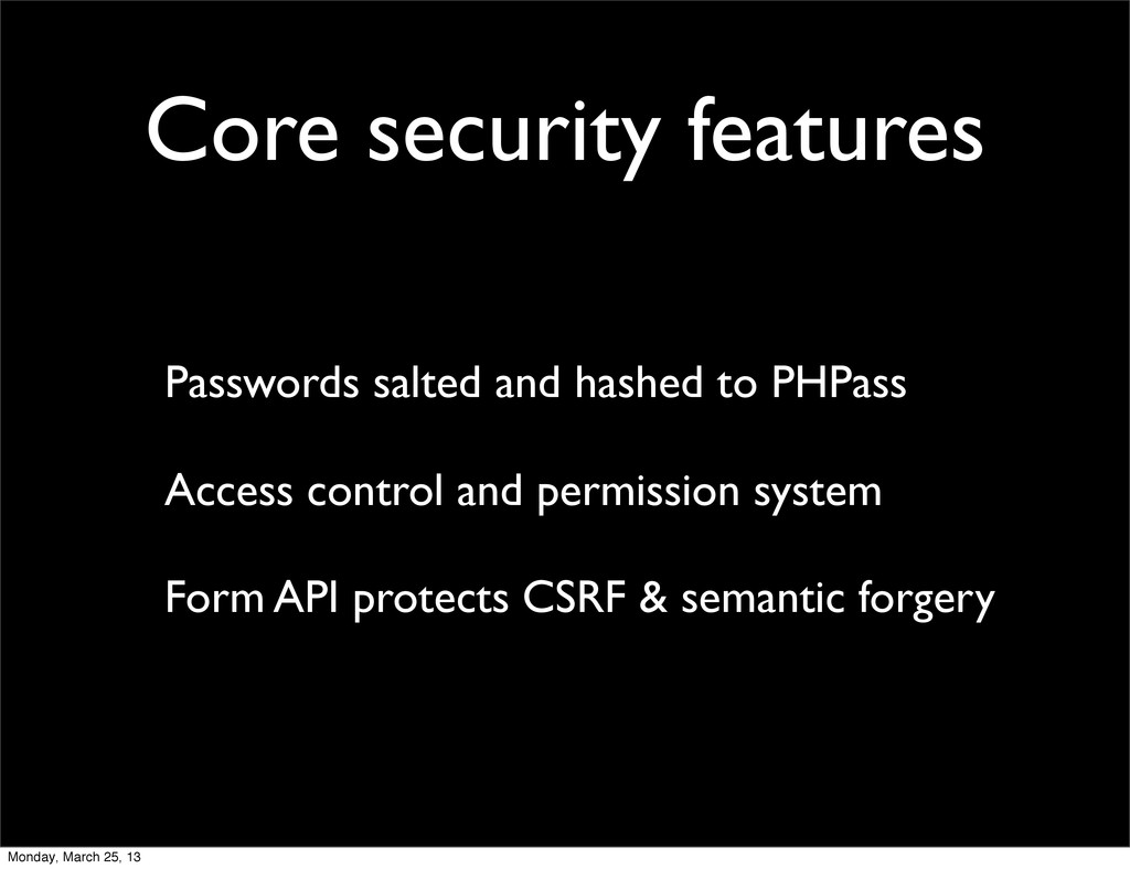 Core security features Passwords salted and has...