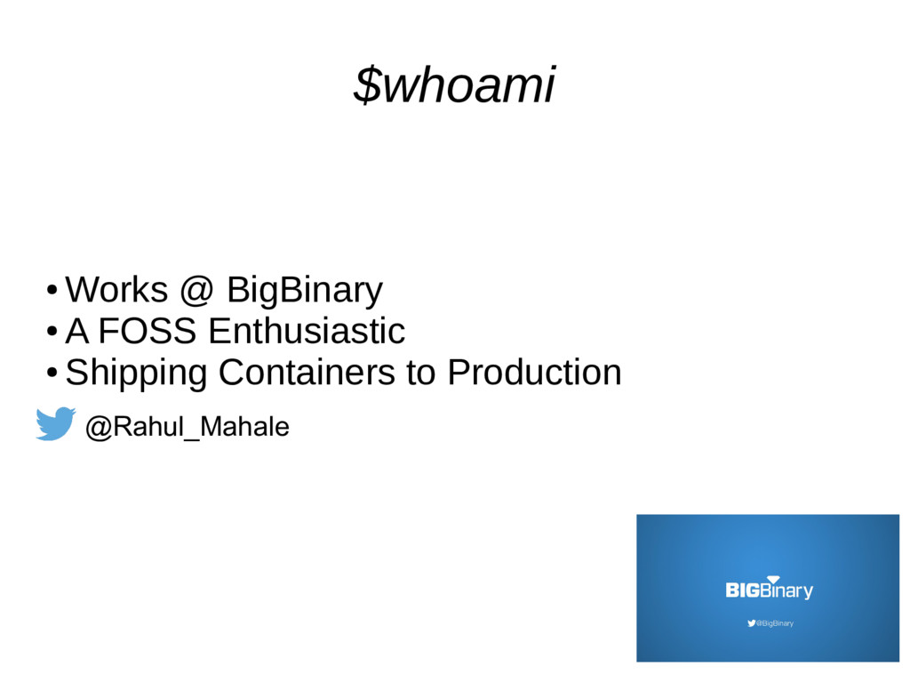 $whoami ● Works @ BigBinary ● A FOSS Enthusiast...