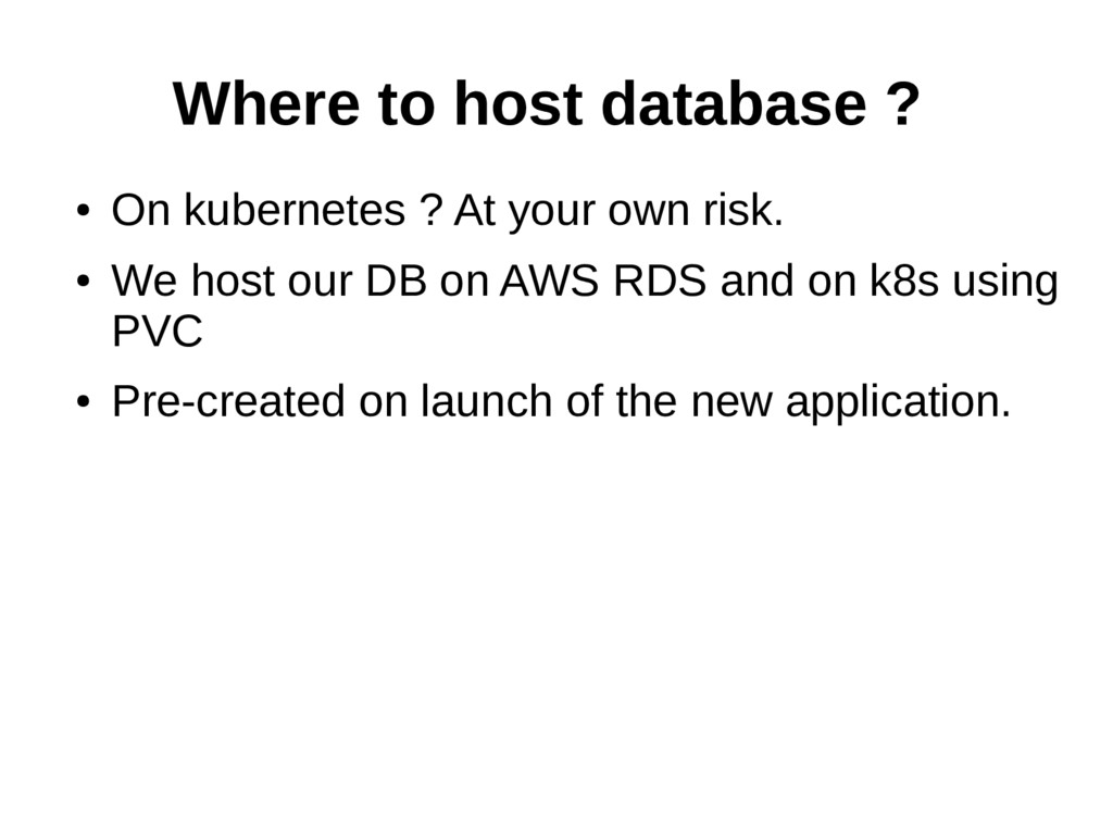 Where to host database ? ● On kubernetes ? At y...