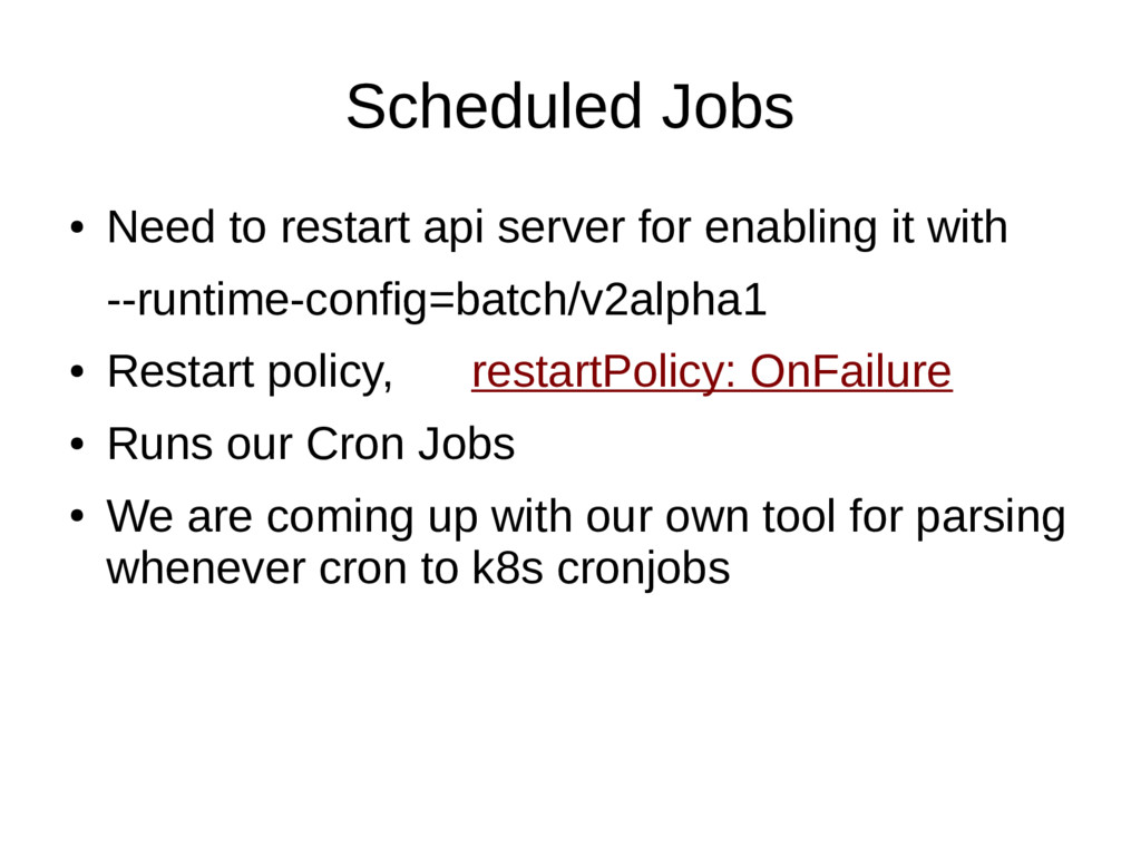 Scheduled Jobs ● Need to restart api server for...