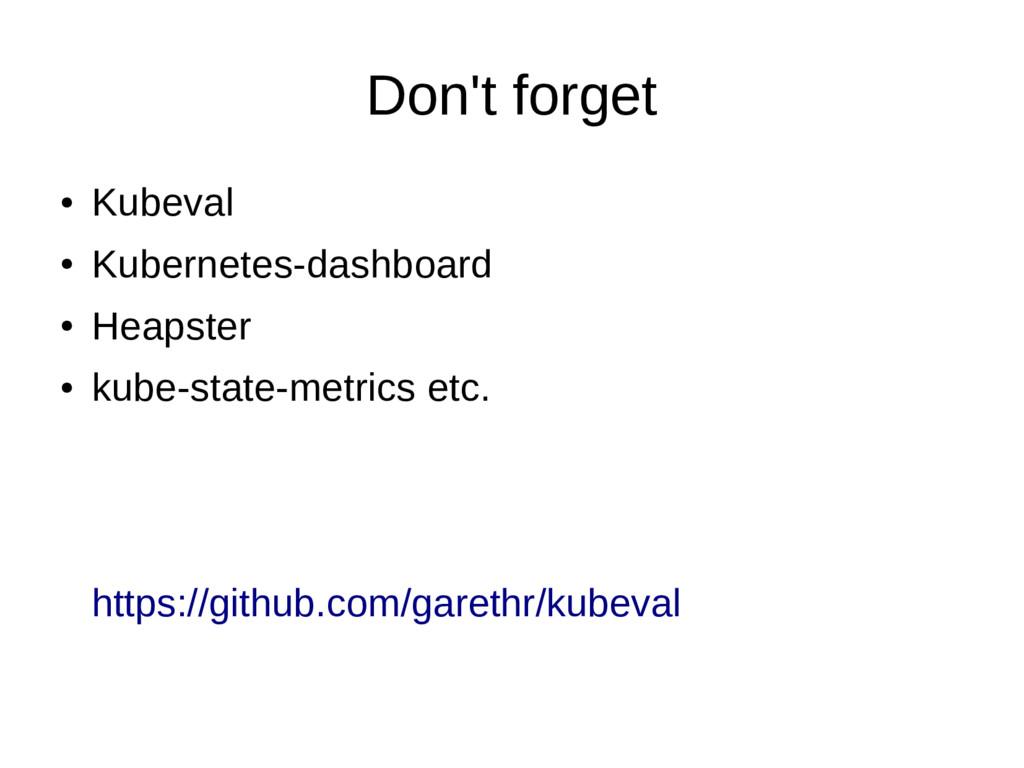 Don't forget ● Kubeval ● Kubernetes-dashboard ●...