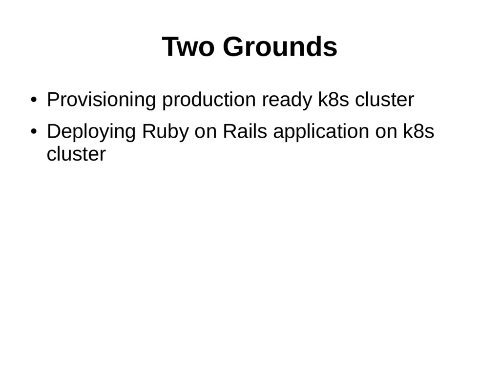 Two Grounds ● Provisioning production ready k8s...