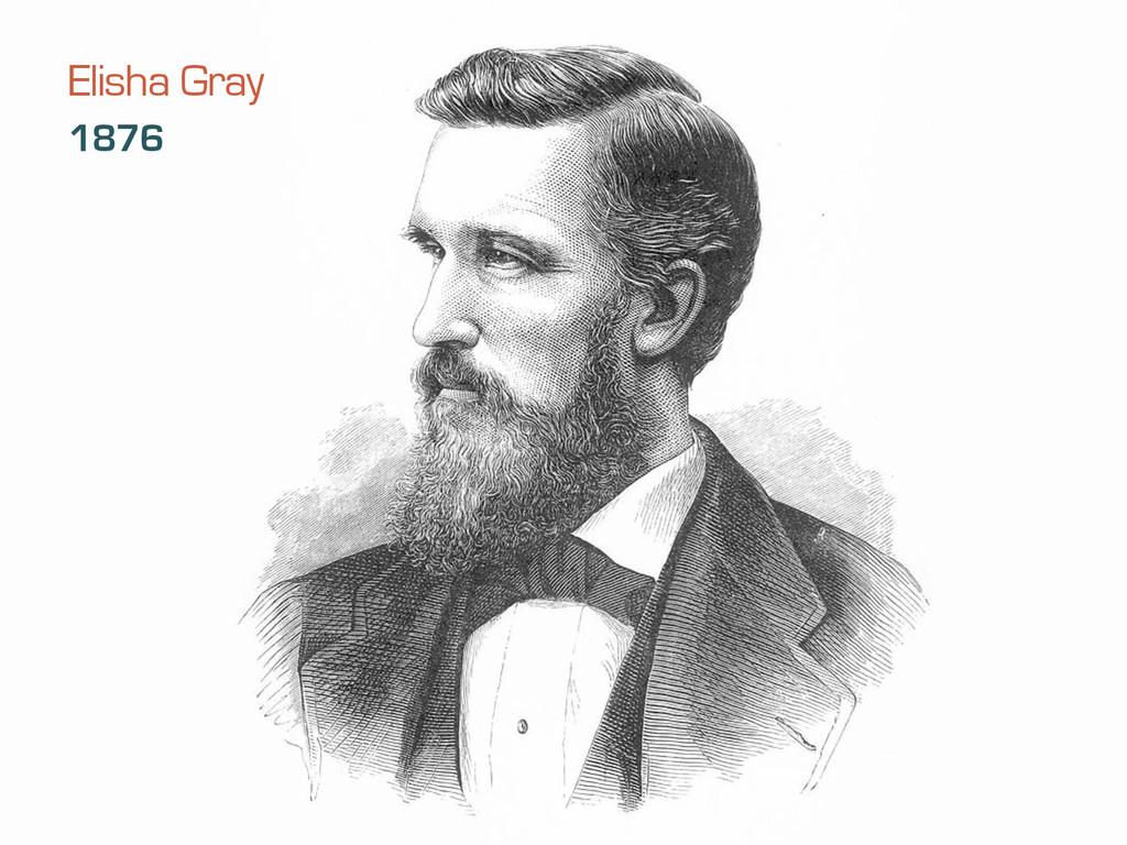 Elisha Gray 1876