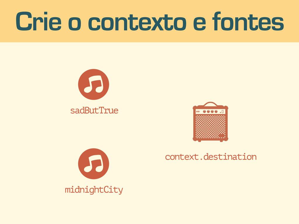 context.destination Crie o contexto e fontes mi...