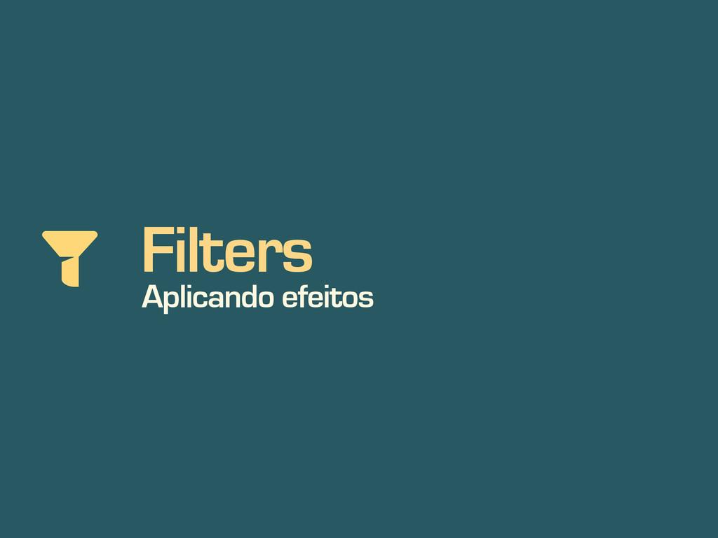 Filters Aplicando efeitos