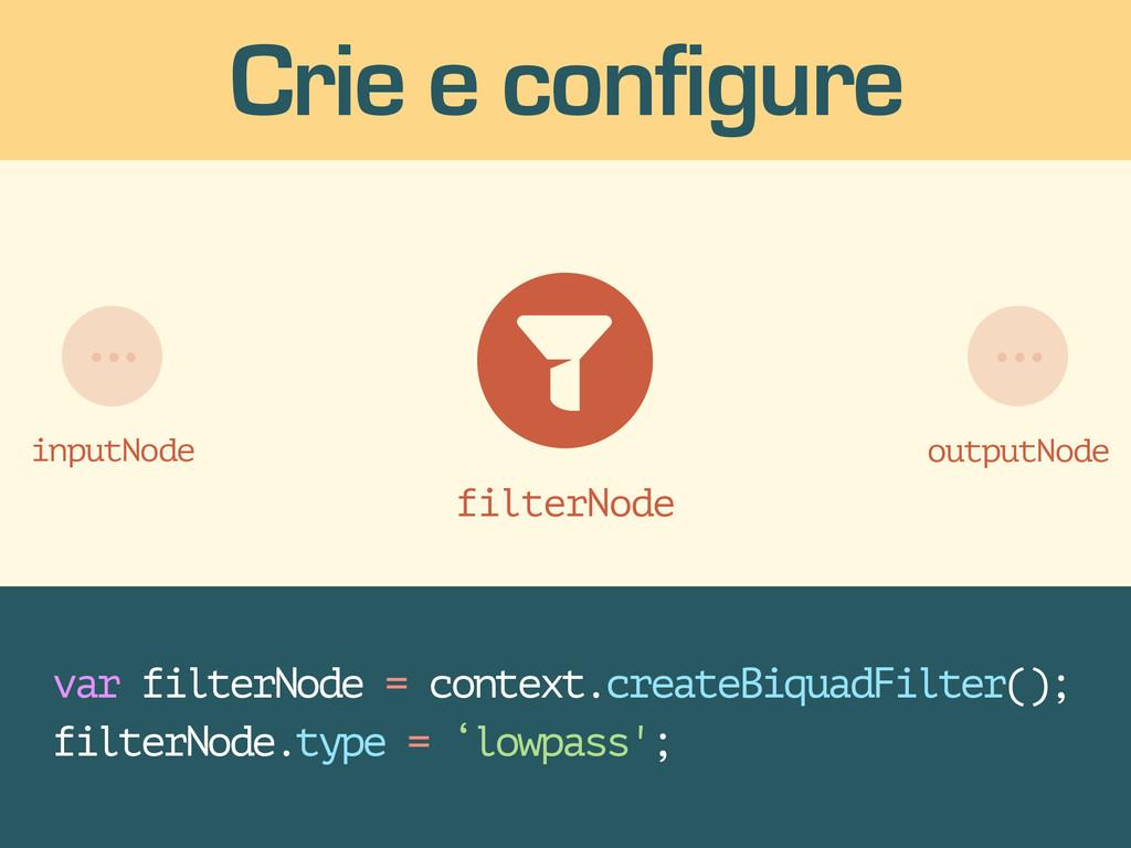 Crie e configure filterNode e ... outputNode in...