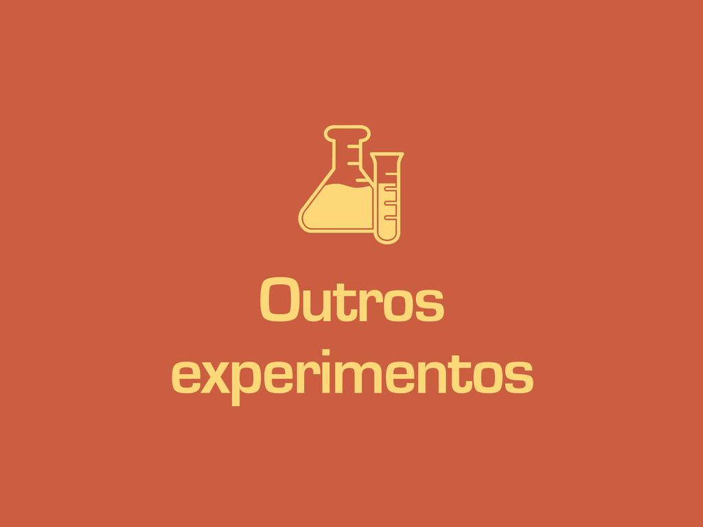s Outros experimentos