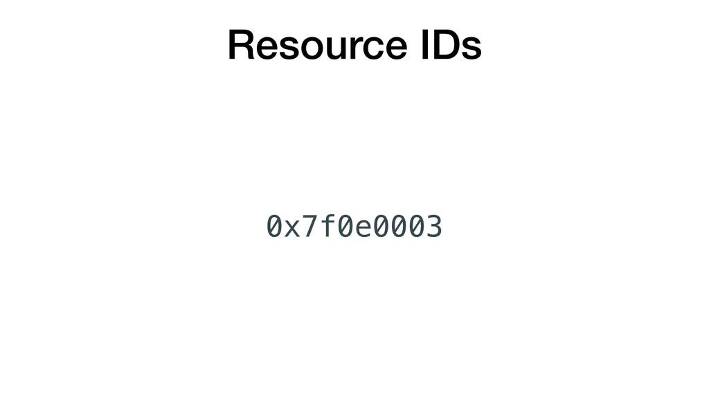 Resource IDs 0x7f0e0003