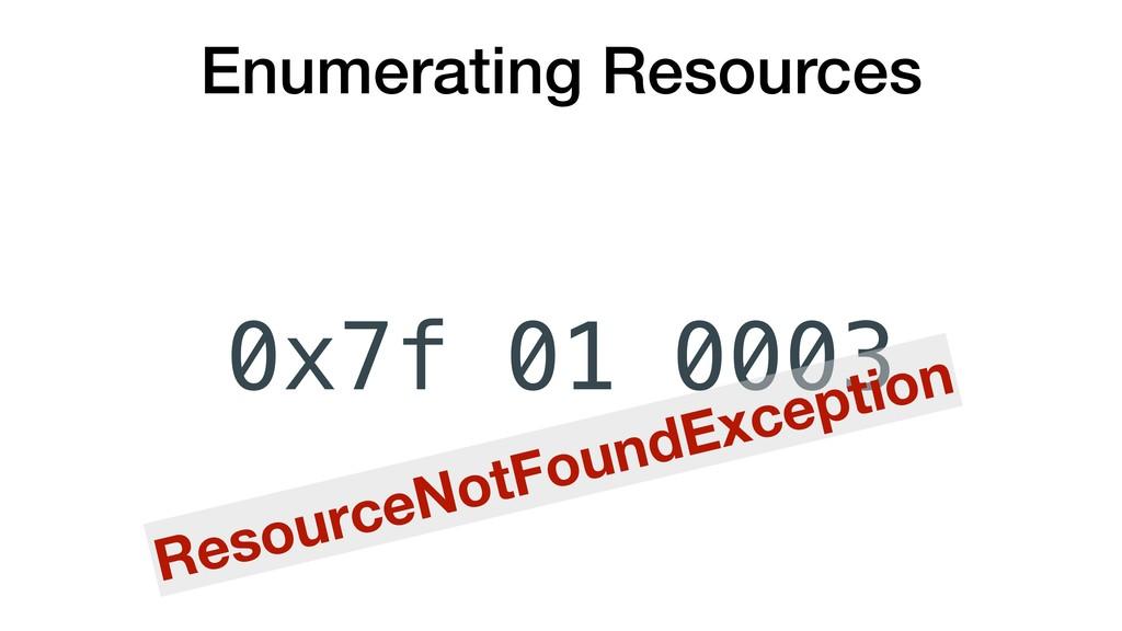Enumerating Resources 0x7f 0003 01 ResourceNotF...