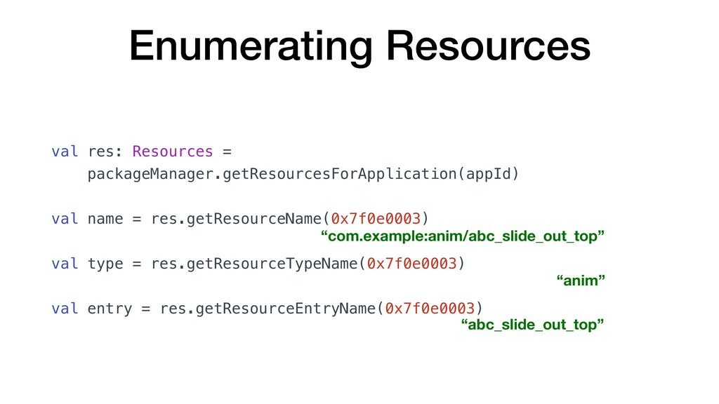 Enumerating Resources val res: Resources = pack...