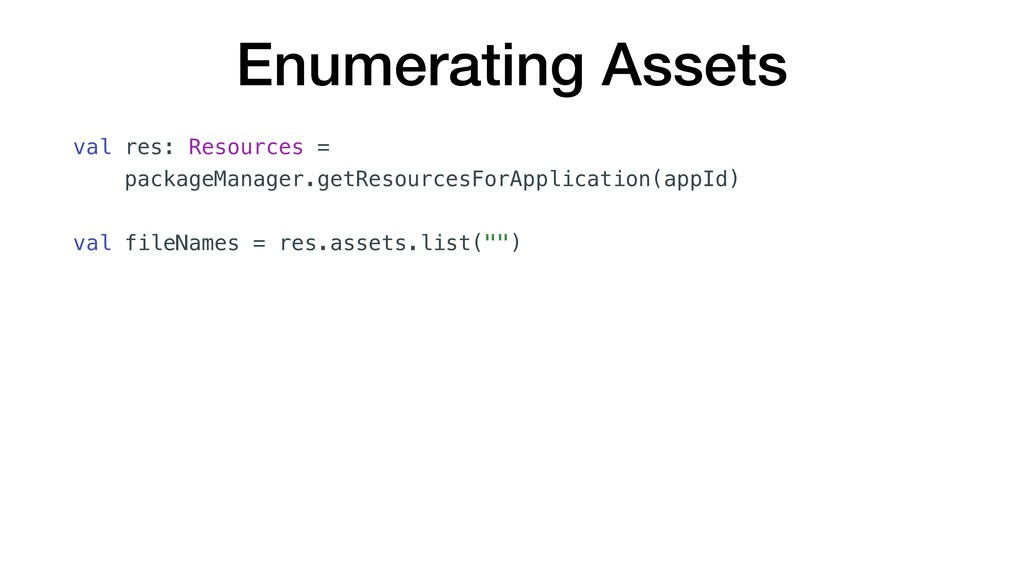 Enumerating Assets val res: Resources = package...