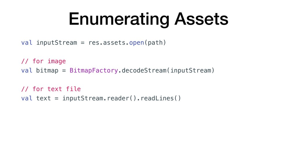 Enumerating Assets val inputStream = res.assets...