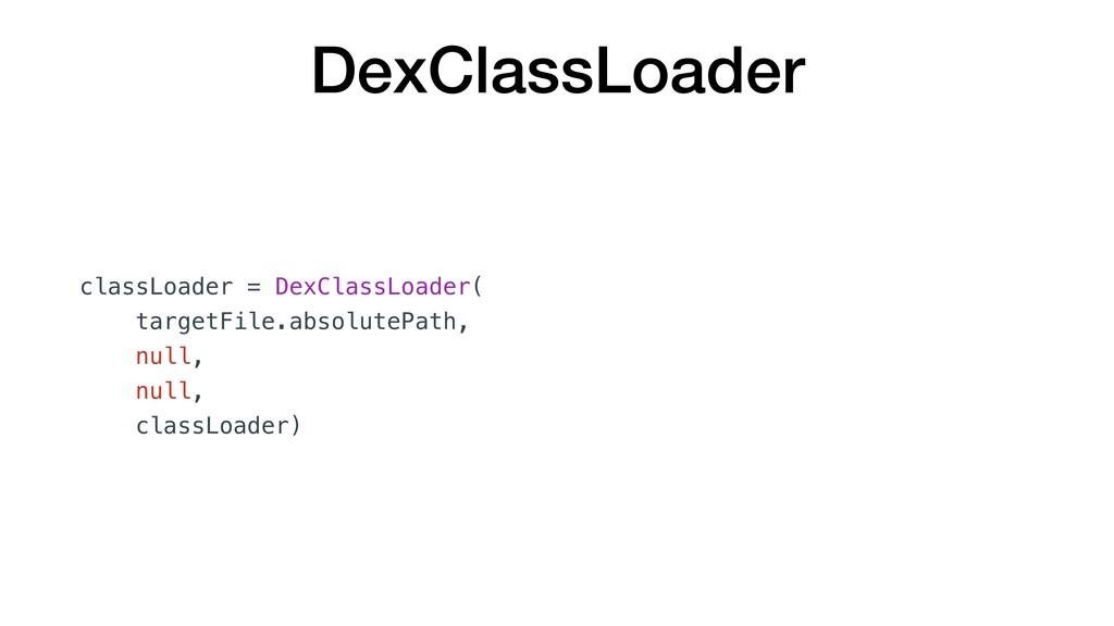 DexClassLoader classLoader = DexClassLoader( ta...