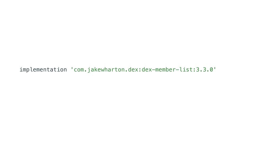 implementation 'com.jakewharton.dex:dex-member-...