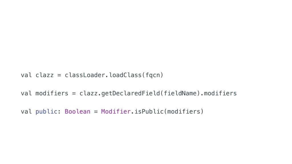 val clazz = classLoader.loadClass(fqcn) val mo...