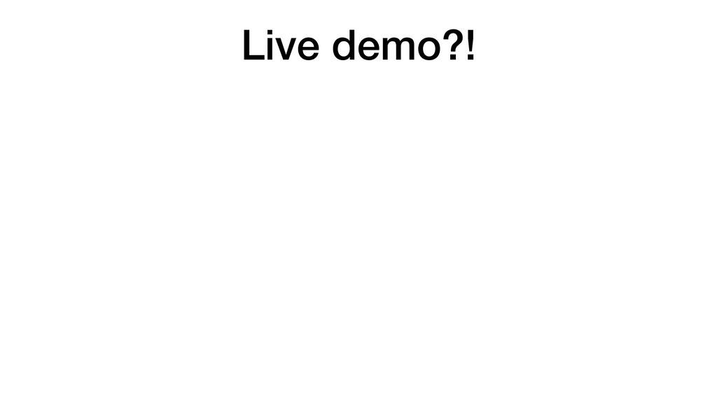 Live demo?!