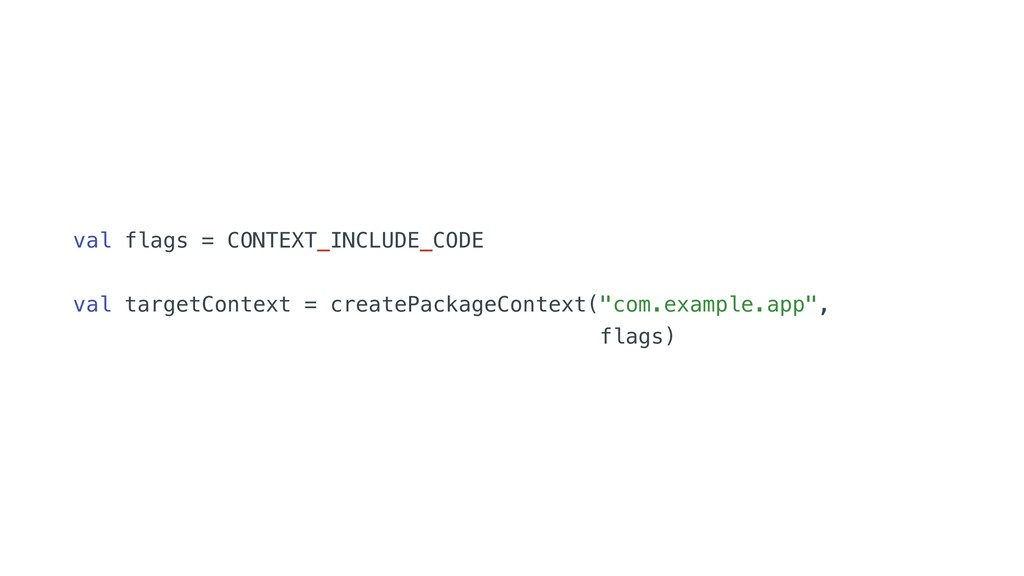val flags = CONTEXT_INCLUDE_CODE val targetCont...