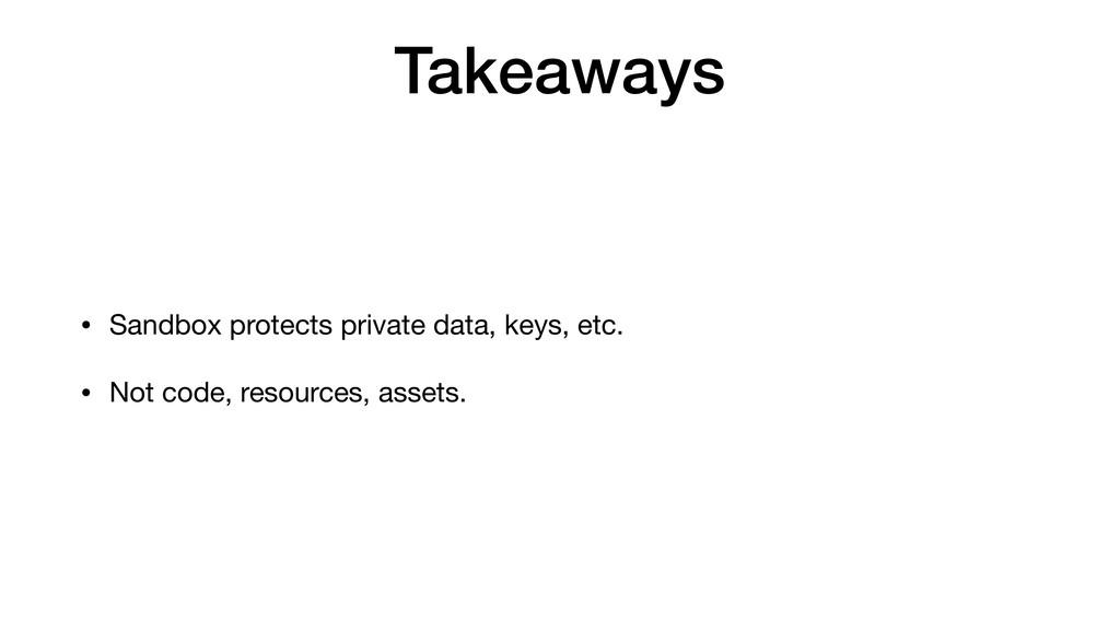 Takeaways • Sandbox protects private data, keys...