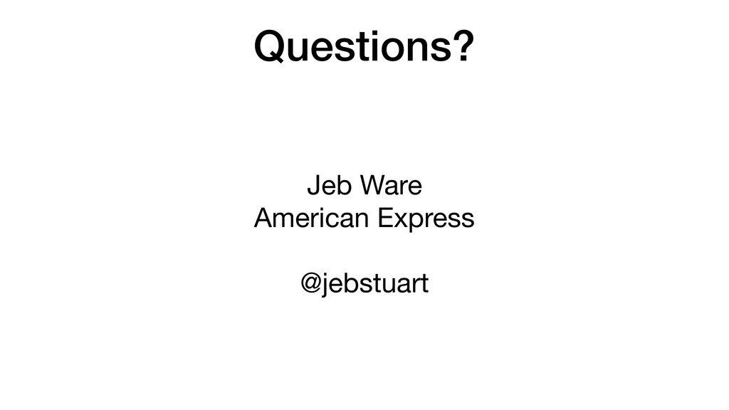Questions? Jeb Ware American Express  @jebst...