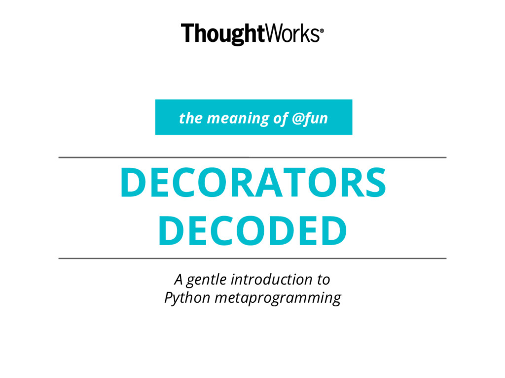 DECORATORS DECODED A gentle introduction to Pyt...