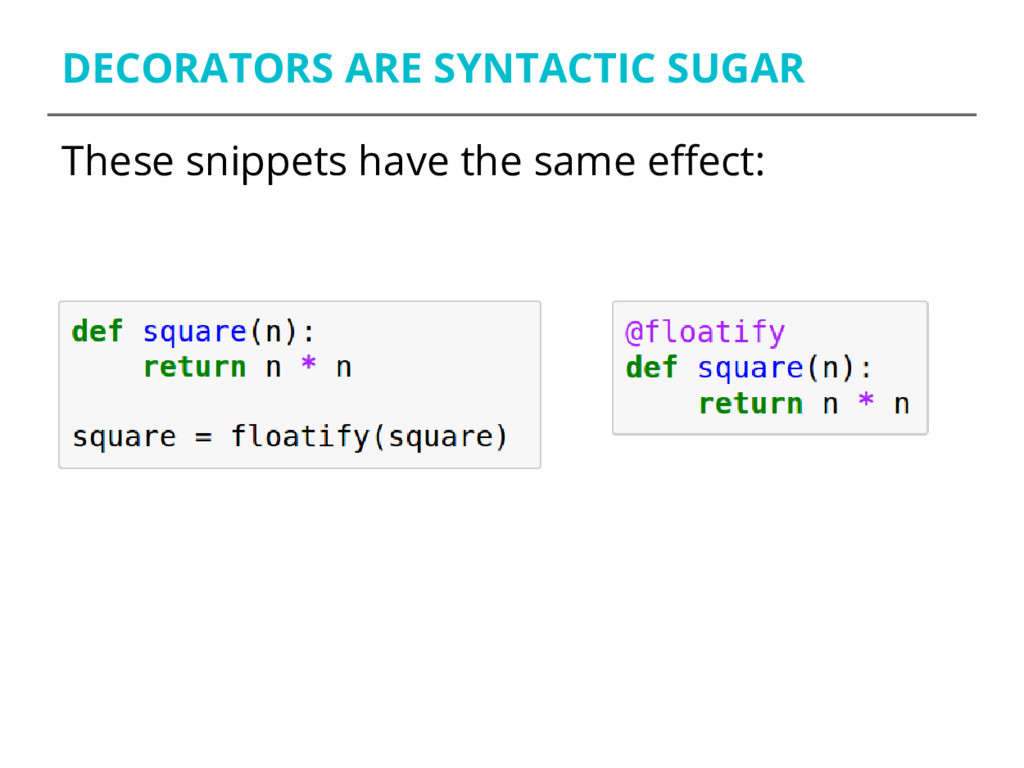 DECORATORS ARE SYNTACTIC SUGAR These snippets h...