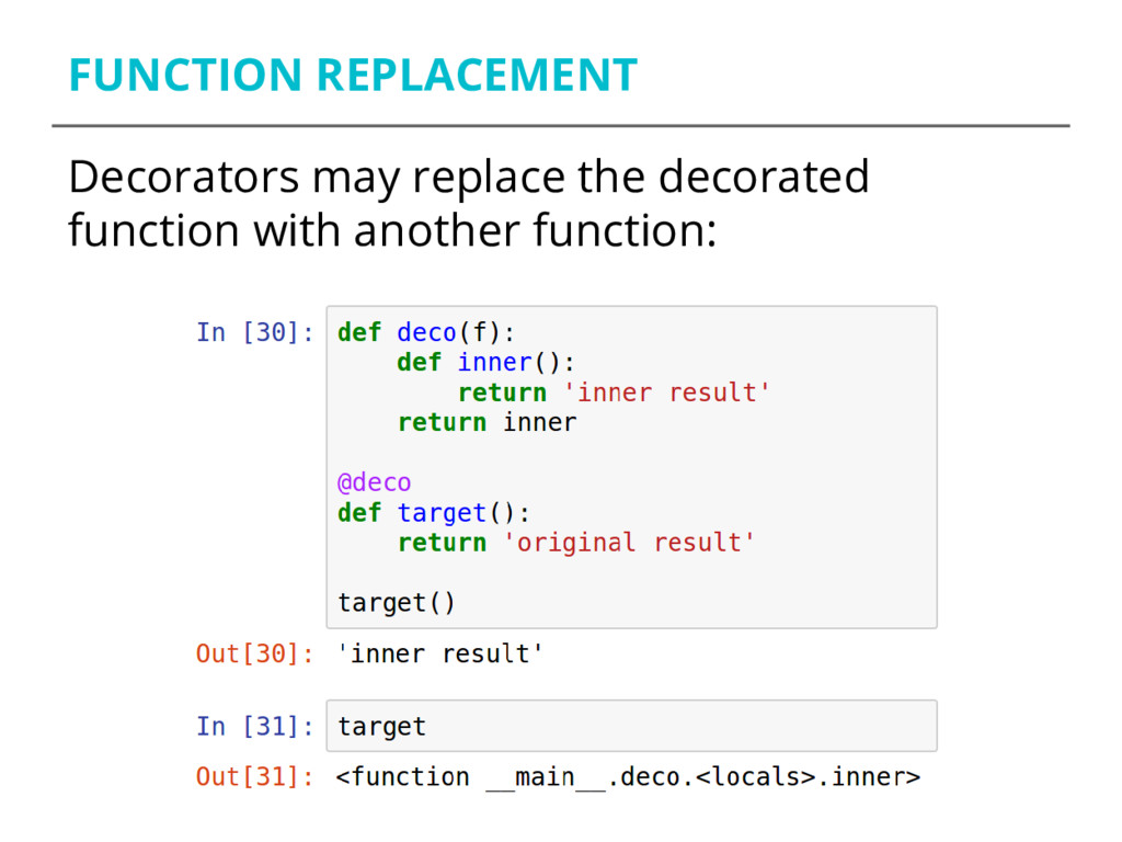 FUNCTION REPLACEMENT Decorators may replace the...