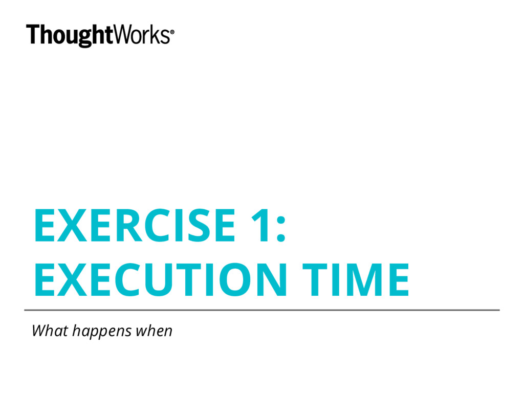 EXERCISE 1: EXECUTION TIME What happens when