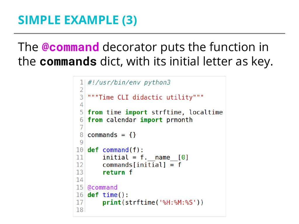 SIMPLE EXAMPLE (3) The @command decorator puts ...