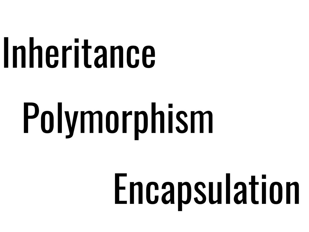 Inheritance Encapsulation Polymorphism
