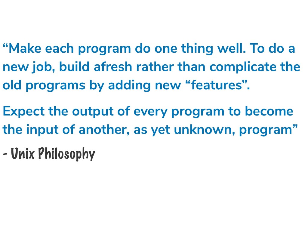 """Make each program do one thing well. To do a n..."