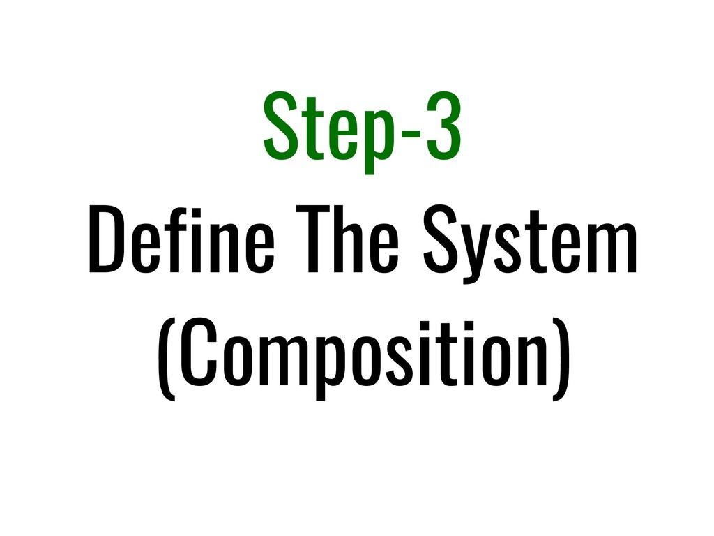 Step-3 Define The System (Composition)