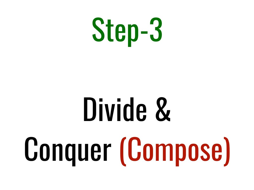 Step-3 Divide & Conquer (Compose)