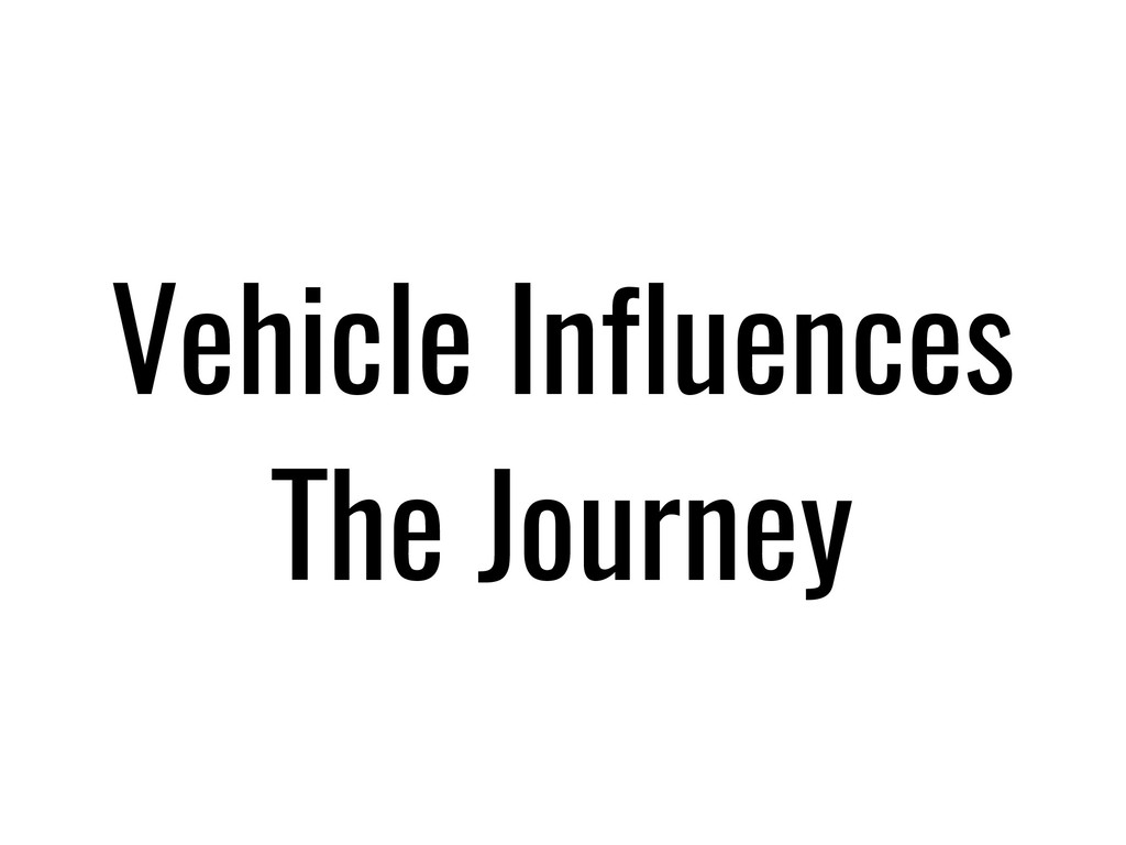 Vehicle Influences The Journey